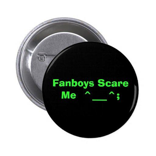 Fanboys Scare Me  ^___^; Pinback Buttons