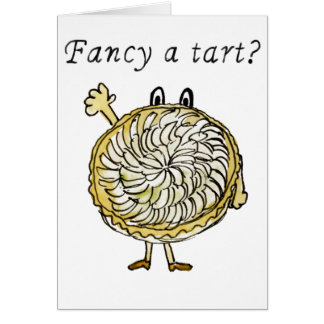 Fancy a tart? Funny tart tatin novelty card