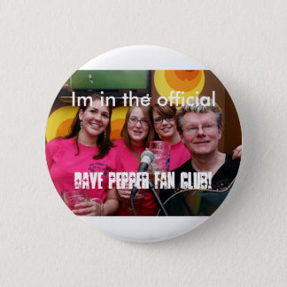 fans, Im in the official, Dave pepper Fan club! 6 Cm Round Badge