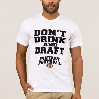 Fantasy Football - Don't Drink and Draft T-Shirt