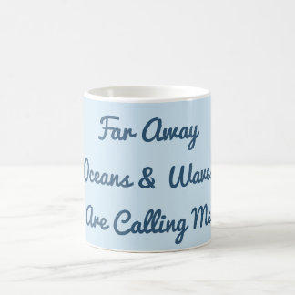 Far Away Oceans and Waves Are Calling Me Mug