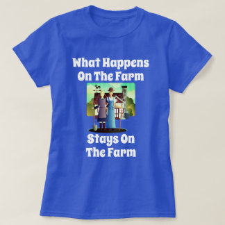 """Farm Couple Says ""What Happens on the Farm..."" T-Shirt"