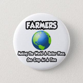 Farmers...Making the World a Better Place 6 Cm Round Badge
