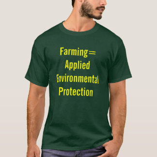 Farming= Applied Environmental Protection T-Shirt