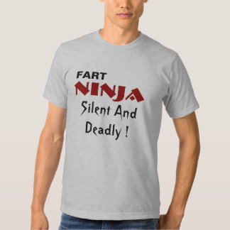 FART, NINJA, Silent And Deadly ! T Shirts