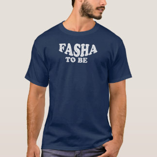 Fasha To Be - Happy Fathers Day T-Shirt