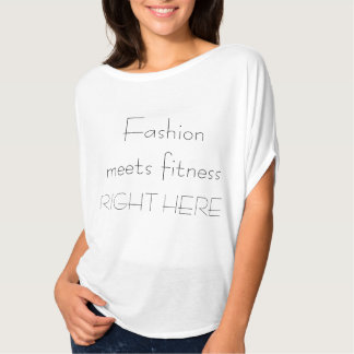 """Fashion meets fitness RIGHT HERE"" T-shirt"