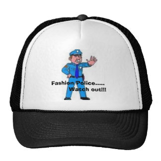 Fashion Police.....          Watch out!!! Cap