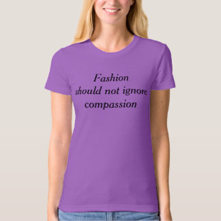 Fashion should not ignore compassion t-shirt