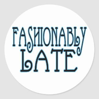 Fashionably Late Classic Round Sticker