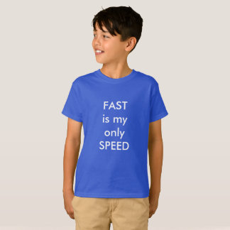 FAST is my only speed T-Shirt
