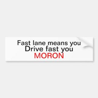 Fast lane moron bumper sticker