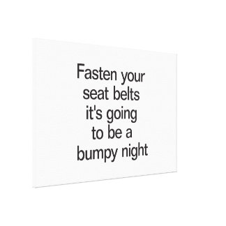 Fasten Your Seat Belts It's Going To Be A Bumpy Ni Stretched Canvas Print