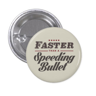 Faster than a speeding bullet Button