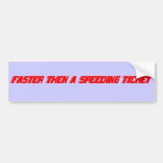 Faster then a speeding ticket bumper sticker