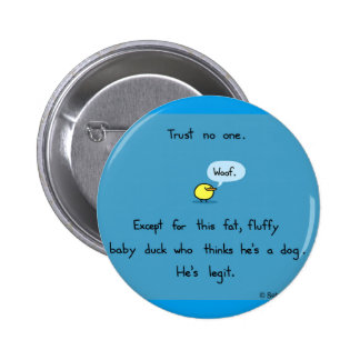 Fat fluffy duck, trust no one 6 cm round badge