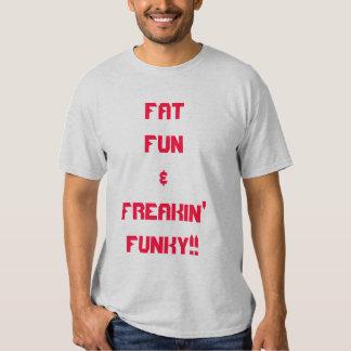 FAT FUN AND FREAKIN' FUNKY!! TSHIRTS