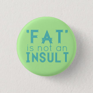 """Fat"" Is Not An Insult 3 Cm Round Badge"