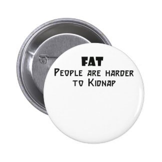 fat people are harder to kidnap 6 cm round badge
