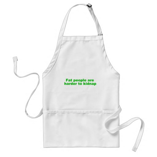 Fat people are harder to kidnap aprons