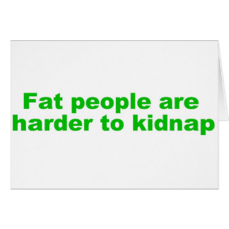 Fat people are harder to kidnap card