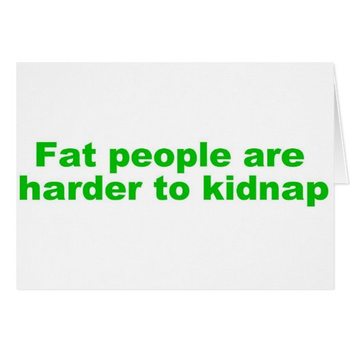 Fat people are harder to kidnap greeting cards