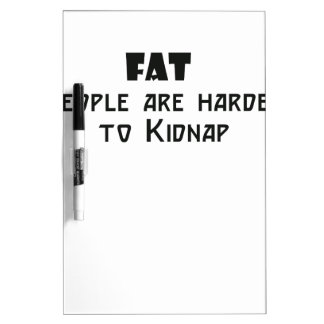 fat people are harder to kidnap Dry-Erase whiteboard