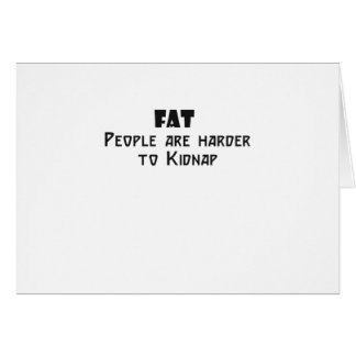 fat people are harder to kidnap greeting card