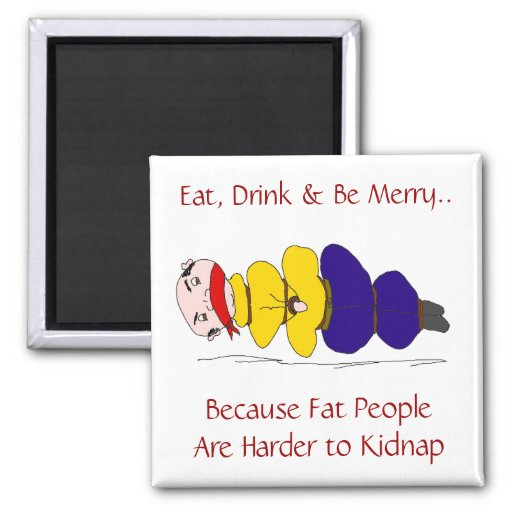 Fat People Are Harder to Kidnap Humorous Magnet