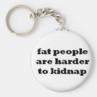 fat people  are harder to kidnap keychain. key ring