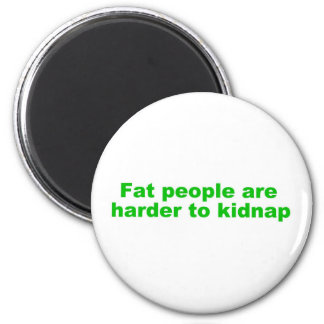 Fat people are harder to kidnap 6 cm round magnet