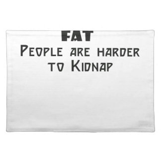fat people are harder to kidnap place mats