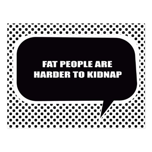 FAT PEOPLE ARE HARDER TO KIDNAP POST CARDS