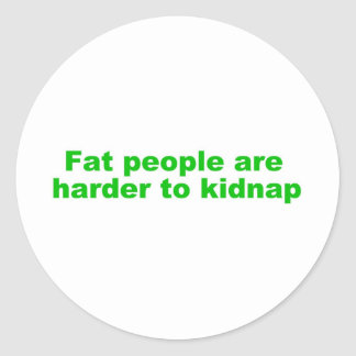 Fat people are harder to kidnap round sticker