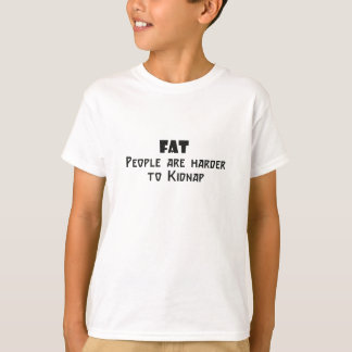 fat people are harder to kidnap shirt