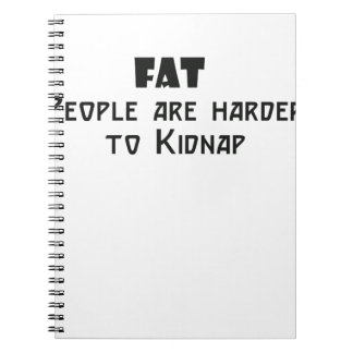 fat people are harder to kidnap spiral notebooks