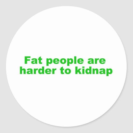 Fat people are harder to kidnap sticker