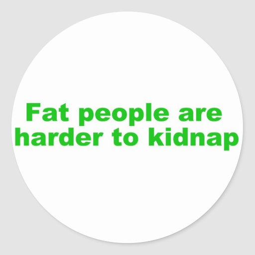 Fat people are harder to kidnap stickers