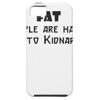 fat people are harder to kidnap tough iPhone 5 case