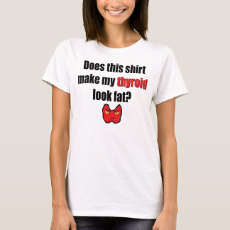 Fat Thyroid? in red T-Shirt