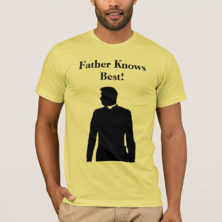 Father Knows Best! T-Shirt