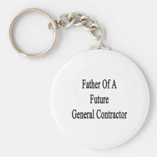 Father Of A Future General Contractor Key Chain
