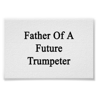 Father Of A Future Trumpeter Poster