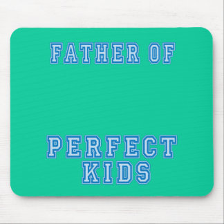 Father of Perfect Kids Tshirts and Mugs Mouse Pad