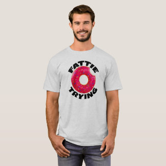 Fattie Trying - Donut T-Shirt