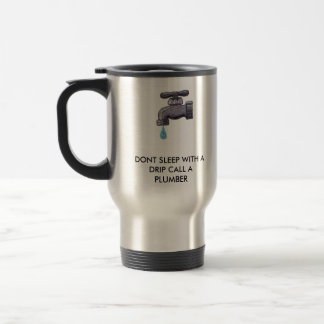 FAUUCET, DONT SLEEP WITH A DRIP CALL A PLUMBER TRAVEL MUG