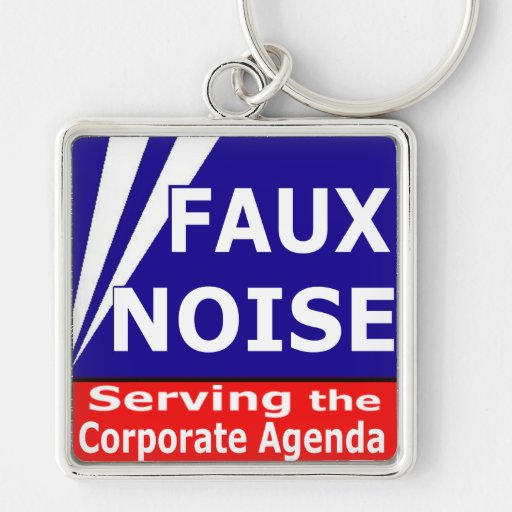 Faux Noise Serving the Corporate Agenda Keychains