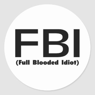 FBI Full Blooded Idiot Stickers