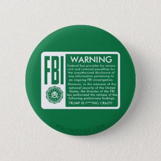 FBI WARNING! TRUMP IS F***ING CRAZY! 6 CM ROUND BADGE