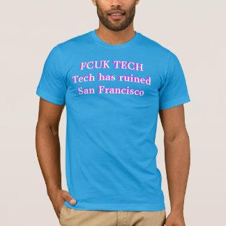 FCUK TECH.  Tech has ruined San Francisco T-Shirt